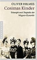 Cosimas Kinder: Triumph und Tragoedie der Wagner-Dynastie