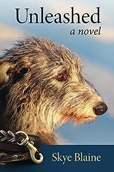 Unleashed: a novel by [Blaine, Skye]