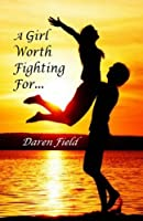 A Girl Worth Fighting For...
