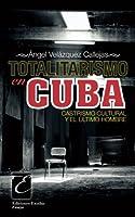 Totalitarismo en Cuba: Castrismo cultural y el ultimo hombre (Ediciones Exodus Ensayo)