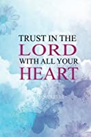 Trust in the lord with all your heart: 2018 Christian Art Daily Weekly Monthly Planner 6x 9 Calendar Journal Organizer Notebook Schedule Volume 2 (2018 Weekly Planner Christian God Series) [並行輸入品]