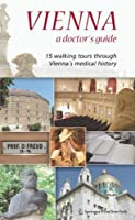 Vienna ? A Doctor?? Guide: 15 walking tours through Vienna?? medical history by Wolfgang Regal Michael Nanut(2007-06-21)