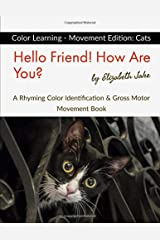 Hello Friend! How Are You? Color Learning - Movement Edition: Cats: A Rhyming Color Identification & Gross Motor Movement Book (Hello Friends: Cats) ペーパーバック