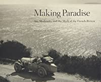 Making Paradise: Art, Modernity, and the Myth of the French Riviera (The MIT Press)