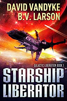 Starship Liberator (Galactic Liberation Book 1) by [Larson, B. V., VanDyke, David]