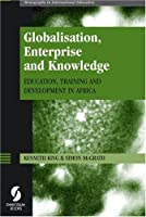 Globalisation, Enterprise and Knowledge: Education, Training and Development in Africa (Monographs in international education)
