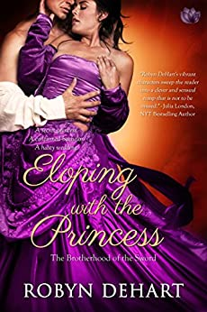 Eloping With The Princess (Brotherhood of the Sword) by [DeHart, Robyn]
