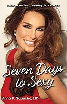 Seven Days to Sexy: Insider Secrets from a Celebrity Beauty Doctor by [Guanche, Anna]