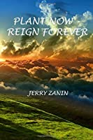 Plant Now: Reign Forever