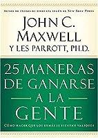 25 Maneras De Ganarse a La Gente/25 Ways to Win With People: Como hacer que los demas se sientan valiosos/ How to Make People Feel Valued