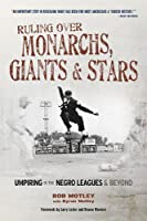 Ruling over Monarchs, Giants & Stars: Umpiring in the Negro Leagues & Beyond