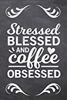 Stressed Blessed and Coffee Obsessed: Coffee Gifts for Coffee Lovers: Notebook Journal and Coloring Book - Compact 6x9 Size Great for Journaling, Writing, Coloring, Sketching and Note Taking (Coffee Table Books)