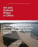 Art and Cultural Policy in China: A Conversation between Ai Weiwei, Uli Sigg and Yung Ho Chang, moderated by Peter Pakesch (Kunst und Architektur im Gespraech   Art and Architecture in Discussion(closed))