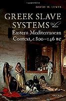 Greek Slave Systems in Their Eastern Mediterranean Context, c.800-146 BC