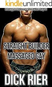 Straight Builder Massaged Gay (Straight Masseur Seduced Gay 3) (English Edition)