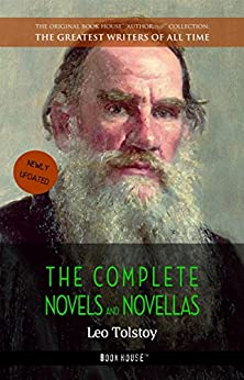 Leo Tolstoy: The Complete Novels and Novellas (The Greatest Writers of All Time Book 12) by [Tolstoy, Leo]