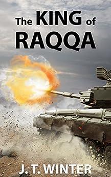 The King of Raqqa by [Winter, J. T.]