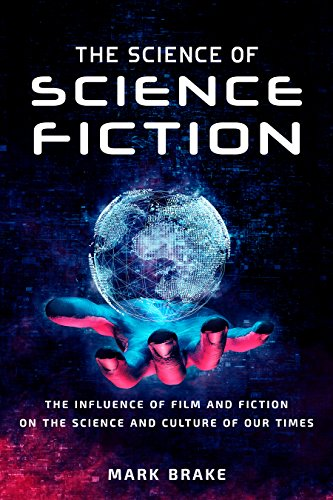 The Science of Science Fiction: The Influence of Film and Fiction on the Science and Culture of Our Times