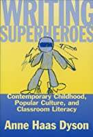 Writing Superheroes: Contemporary Childhood, Popular Culture, and Classroom Literacy (Language & Literacy Series)