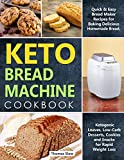 Keto Bread Machine Cookbook: Quick & Easy Bread Maker Recipes for Baking Delicious Homemade Bread, Ketogenic Loaves, Low-Carb Desserts, Cookies and Snacks for Rapid Weight Loss (English Edition) 画像