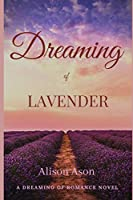 Dreaming of Lavender: A novel about falling in love, forgiveness and friendship. (Dreaming of Love)