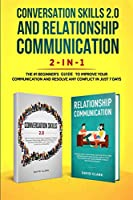Conversation Skills 2.0 and Relationship Communication 2-in-1: The #1 Beginner's Guide to Improve Your Communication and Resolve Any Conflict in Just 7 Days