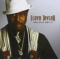 You Still Got It by FLOYD TAYLOR (2007-10-30)