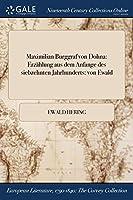 Maximilian Burggraf Von Dohna: Erzahlung Aus Dem Anfange Des Siebzehnten Jahrhunderts: Von Ewald