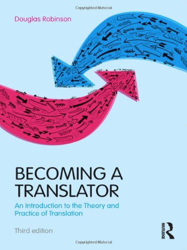 Download Becoming a Translator: An Introduction to the Theory and Practice of Translation 0415615917