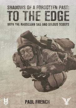 Shadows of a Forgotten Past: To the Edge with the Rhodesian SAS and Selous Scouts by [French, Paul]