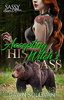 Accepting His Witch's Sass: Sassy Ever After (Sass and Growl Book 3) by [Sullivan, Dawn]