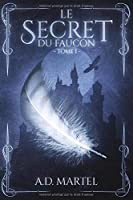 Le Secret du Faucon: Tome 1