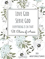 2020 Weekly Catholic Planner | Love God Serve God St. Clare of Assisi: Organizer for Week by Week Plans with Feast Days and Inspirational Saint Quote on Floral Matte Cover