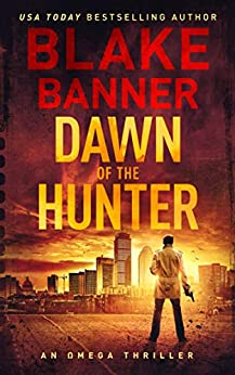 Dawn of the Hunter - An Omega Thriller (Omega Series Book 1) by [Banner, Blake]