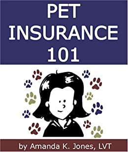 Pet Insurance 101:How to Select the Best Pet Insurance Policy, Including 8 Important Tips and Popular Pet Insurance Alternatives by [Jones, Amanda K.]