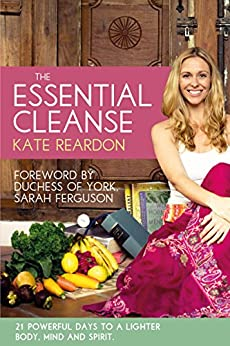The Essential Cleanse: 21 powerful days to a lighter body, mind and spirit by [Reardon, Kate]