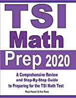 TSI Math Prep 2020: A Comprehensive Review and Step-By-Step Guide to Preparing for the TSI Math Test