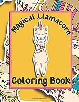 Magical Llamacorn Coloring Book: Coloring Book for Toddlers, Kids 2-6, Unicorns, Llamas, Cactus, Clouds, Desserts, Party