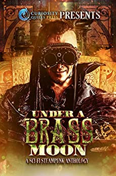 Under a Brass Moon: A Sci-Fi Steampunk Anthology by [Elizabeth, Jordan, Hayden, G. Miki, Wymore, James, Karsten, Terri, Pomeroy, W.K., Pasco, Ashley, Mortis, Jeremy, Eagar, Grant, Husbands, Amberle L., Sperduto, Benjamin, D.J. Butler, Christine Baker, Lorna McDonald Czarnota, Perry McDonald, S.A. Larsen, Jessica Gunn, Lorna Marie Larson, Nick Lofthouse]