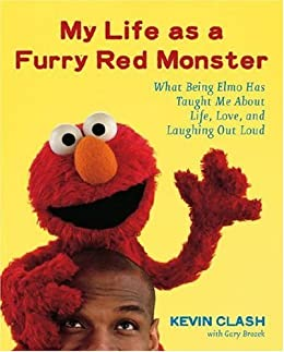 My Life as a Furry Red Monster: What Being Elmo Has Taught Me About Life, Love and Laughing Out Loud by [Clash, Kevin]