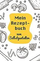 Mein Rezeptbuch zum Selbstgestalten: A5 | 110 Seiten | Rezeptbuch selberschreiben | Kochbuch zum selber schreiben | Blanko Kochbuch selbstgestalten | leeres Kochbuch | Notizbuch DIY Rezepte