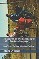 In Search of the Meaning of Life (An Autobiography): Book Three - The Great Adventure (Part One)