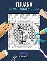 TIJUANA: AN ADULT COLORING BOOK: A Tijuana Coloring Book For Adults