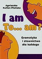 I am to am? Gramatyka i slownictwo dla kazdego