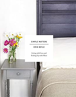 Simple Matters: Living with Less and Ending Up with More by [Boyle, Erin]