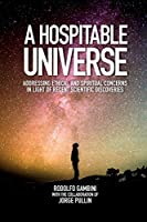 A Hospitable Universe: Addressing Ethical and Spiritual Concerns in Light of Recent Scientific Discoveries