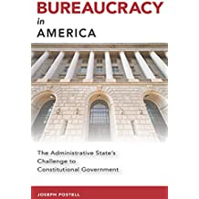 Bureaucracy in America: The Administrative State's Challenge to Constitutional Government (Studies in Constitutional Democracy)