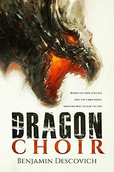 Dragon Choir: An Epic Fantasy Series of High Adventure by [Descovich, Benjamin]