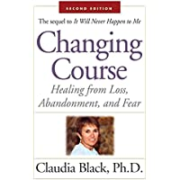 Changing Course: Healing from Loss, Abandonment, and Fear (English Edition)