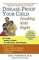 Disease-Proof Your Child: Feeding Kids Right by Joel Fuhrman M.D.(2006-09-05)